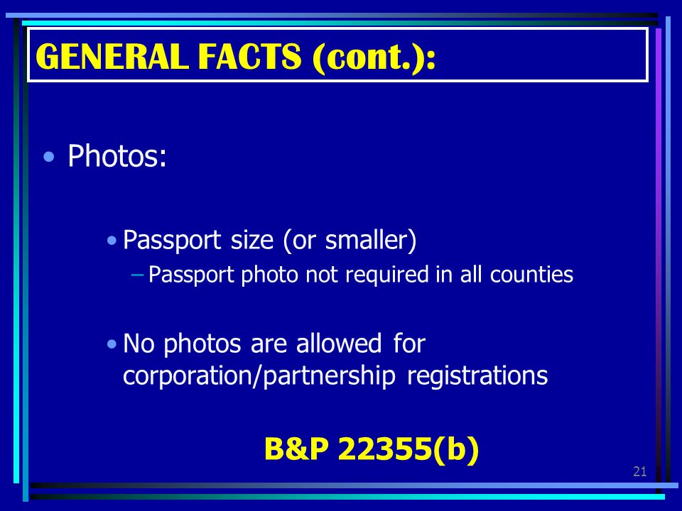 GENERAL FACTS (cont.): Photos: B&P 22355(b) Passport size (or smaller)