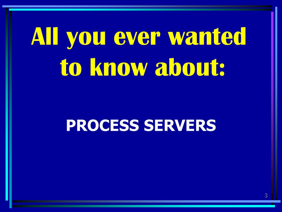 PROCESS SERVERS All you ever wanted to know about: