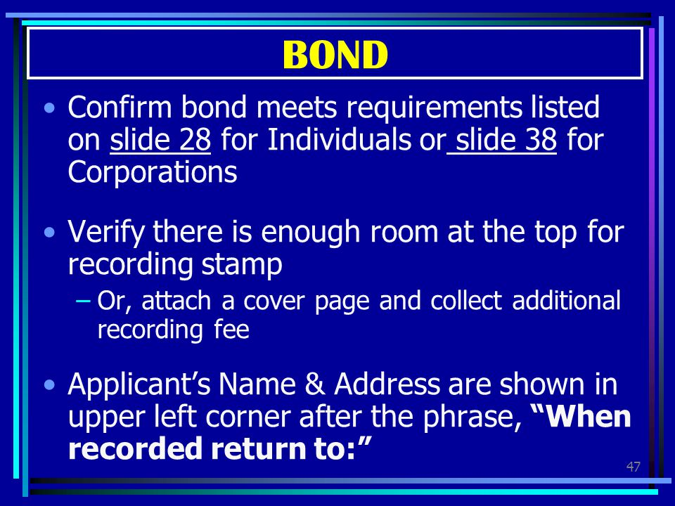 BOND Confirm bond meets requirements listed on slide 28 for Individuals or slide 38 for Corporations.