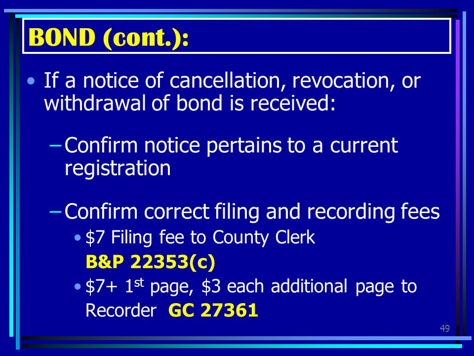 BOND (cont.): If a notice of cancellation, revocation, or withdrawal of bond is received: Confirm notice pertains to a current registration.