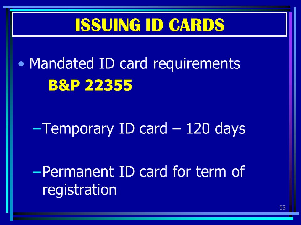 ISSUING ID CARDS Mandated ID card requirements B&P 22355