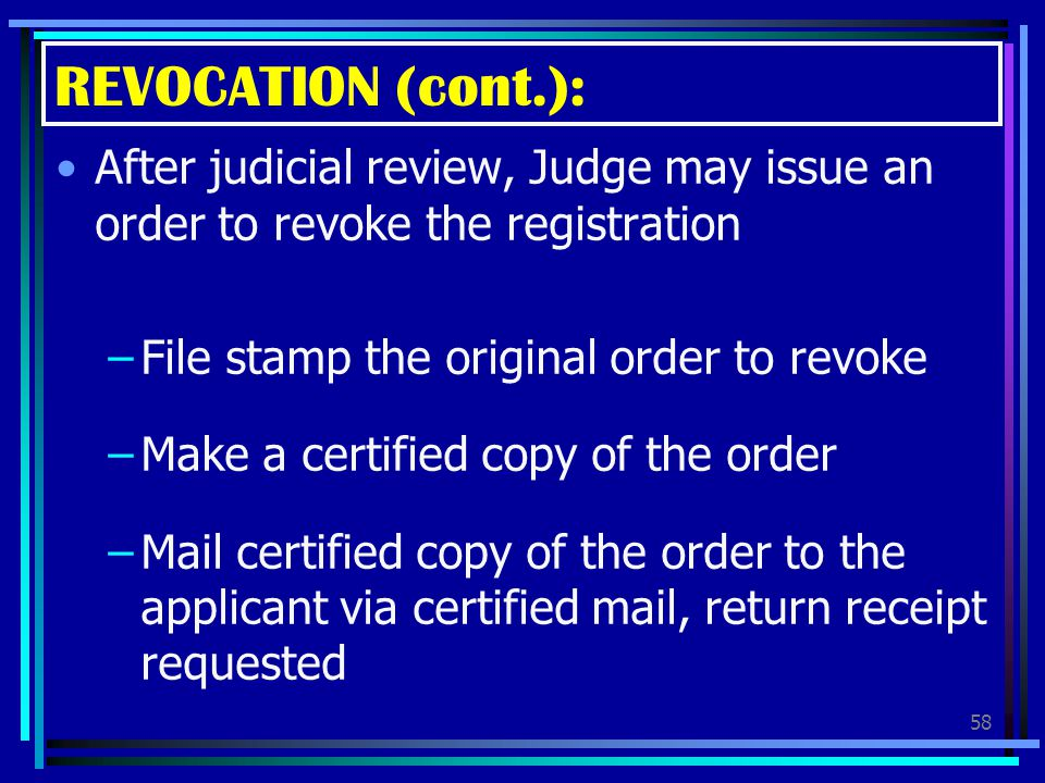 REVOCATION (cont.): After judicial review, Judge may issue an order to revoke the registration. File stamp the original order to revoke.
