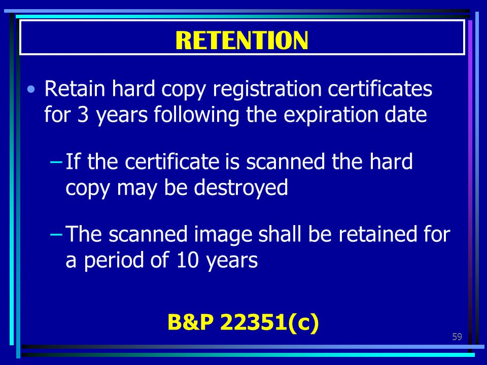 RETENTION Retain hard copy registration certificates for 3 years following the expiration date.