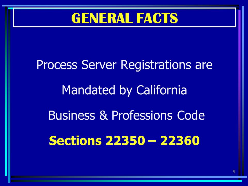 GENERAL FACTS Process Server Registrations are Mandated by California