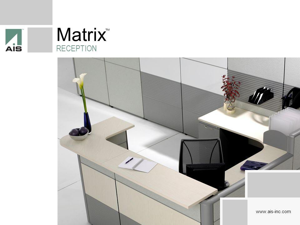 Matrix RECEPTION ™ www.ais-inc.com