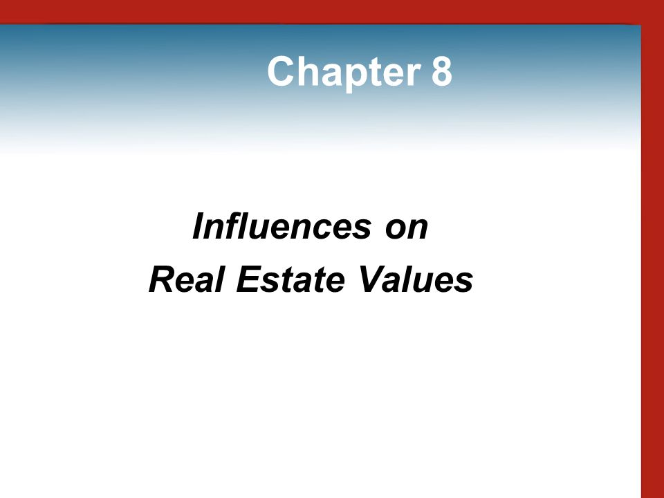 Chapter 8 Influences on Real Estate Values