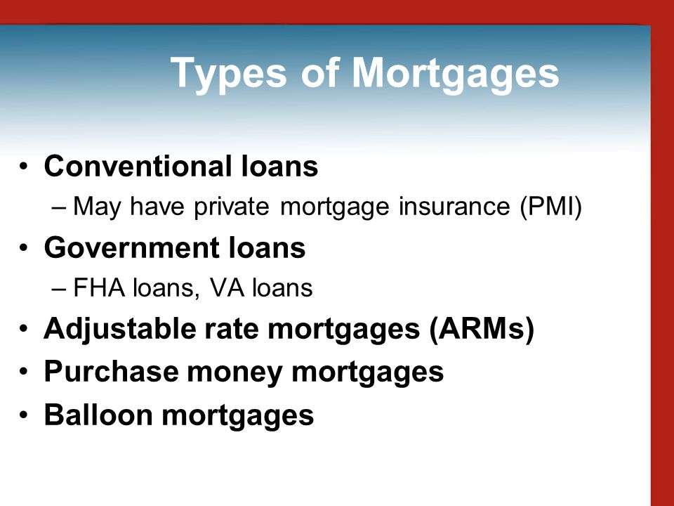 Types of Mortgages Conventional loans Government loans