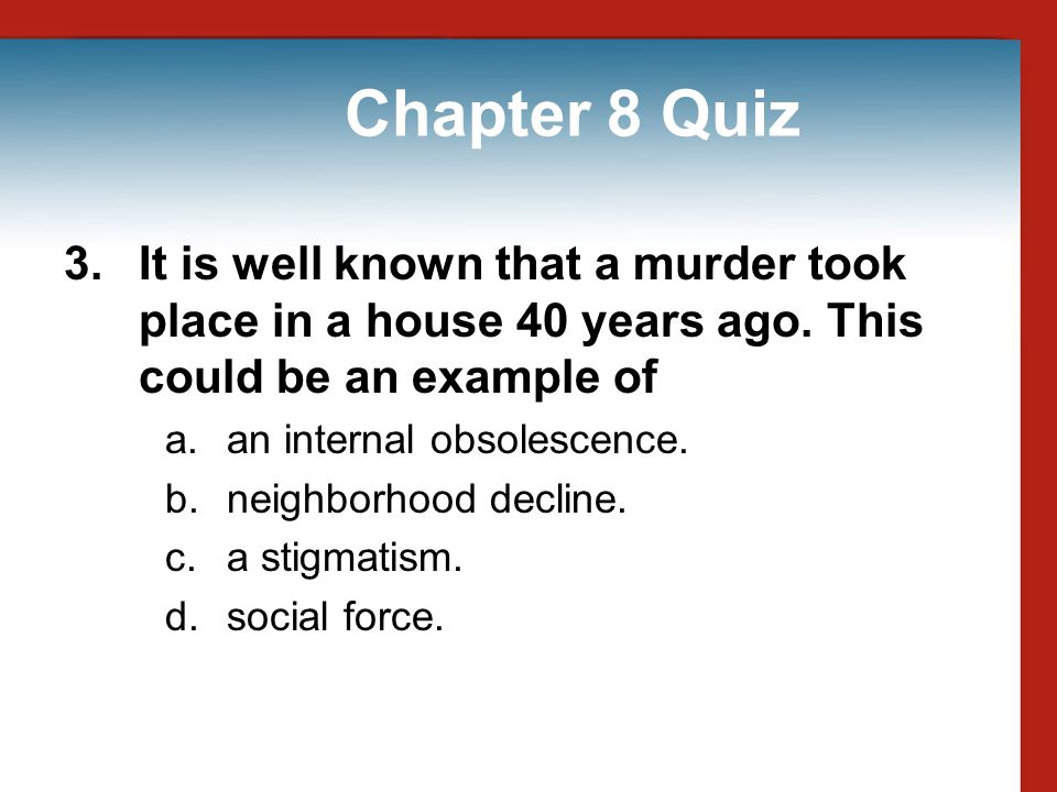 Chapter 8 Quiz 3. It is well known that a murder took place in a house 40 years ago. This could be an example of.