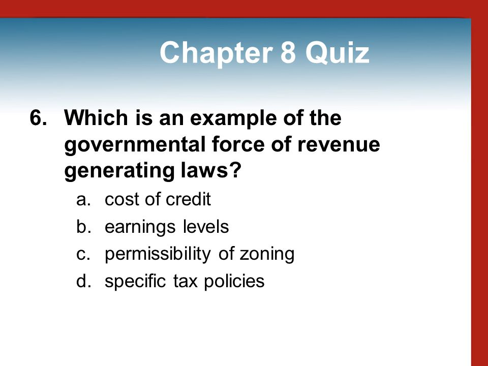 Chapter 8 Quiz 6. Which is an example of the governmental force of revenue generating laws cost of credit.