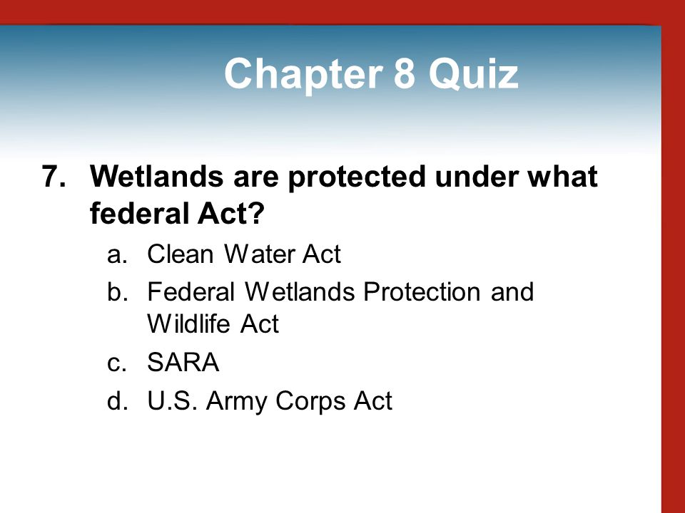 Chapter 8 Quiz 7. Wetlands are protected under what federal Act