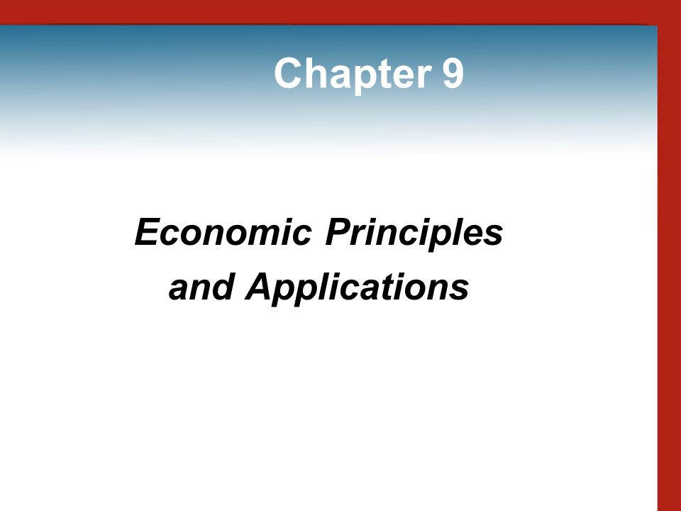Chapter 9 Economic Principles and Applications