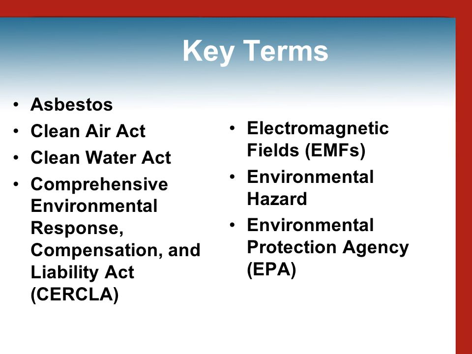 Key Terms Asbestos Clean Air Act Clean Water Act