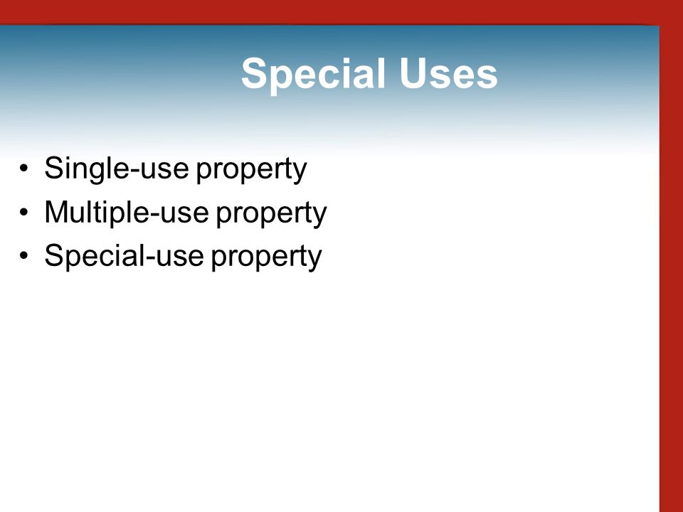 Special Uses Single-use property Multiple-use property