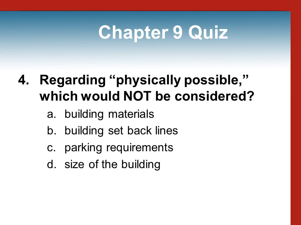 Chapter 9 Quiz 4. Regarding physically possible, which would NOT be considered building materials.