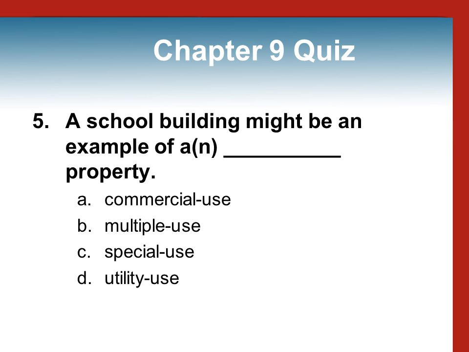 Chapter 9 Quiz 5. A school building might be an example of a(n) __________ property. commercial-use.