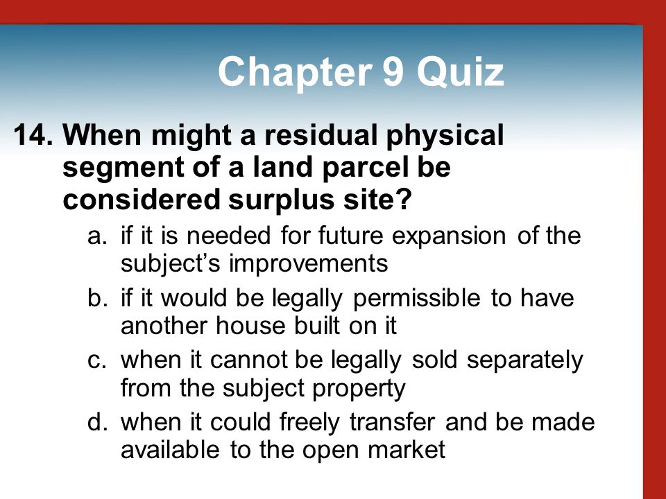 Chapter 9 Quiz 14. When might a residual physical segment of a land parcel be considered surplus site