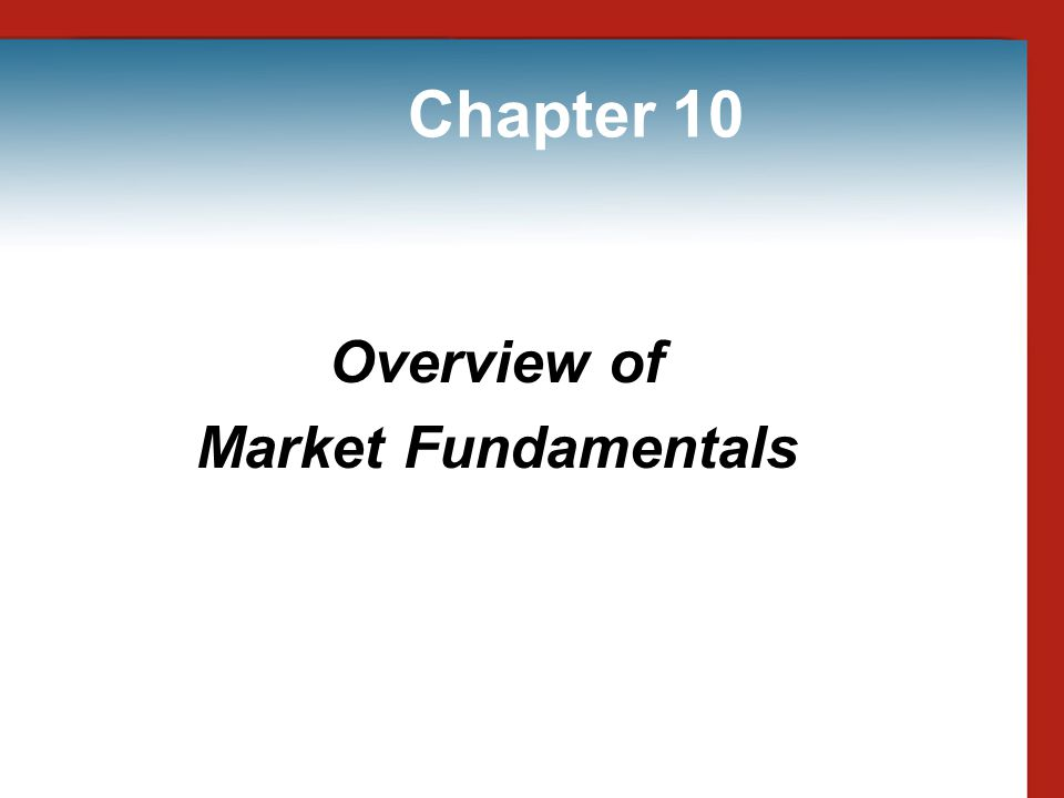 Chapter 10 Overview of Market Fundamentals