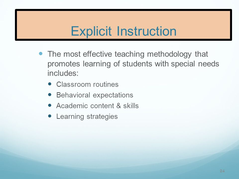 Explicit Instruction The most effective teaching methodology that promotes learning of students with special needs includes: