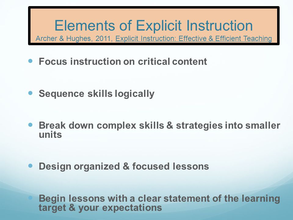 Elements of Explicit Instruction Archer & Hughes, 2011, Explicit Instruction: Effective & Efficient Teaching