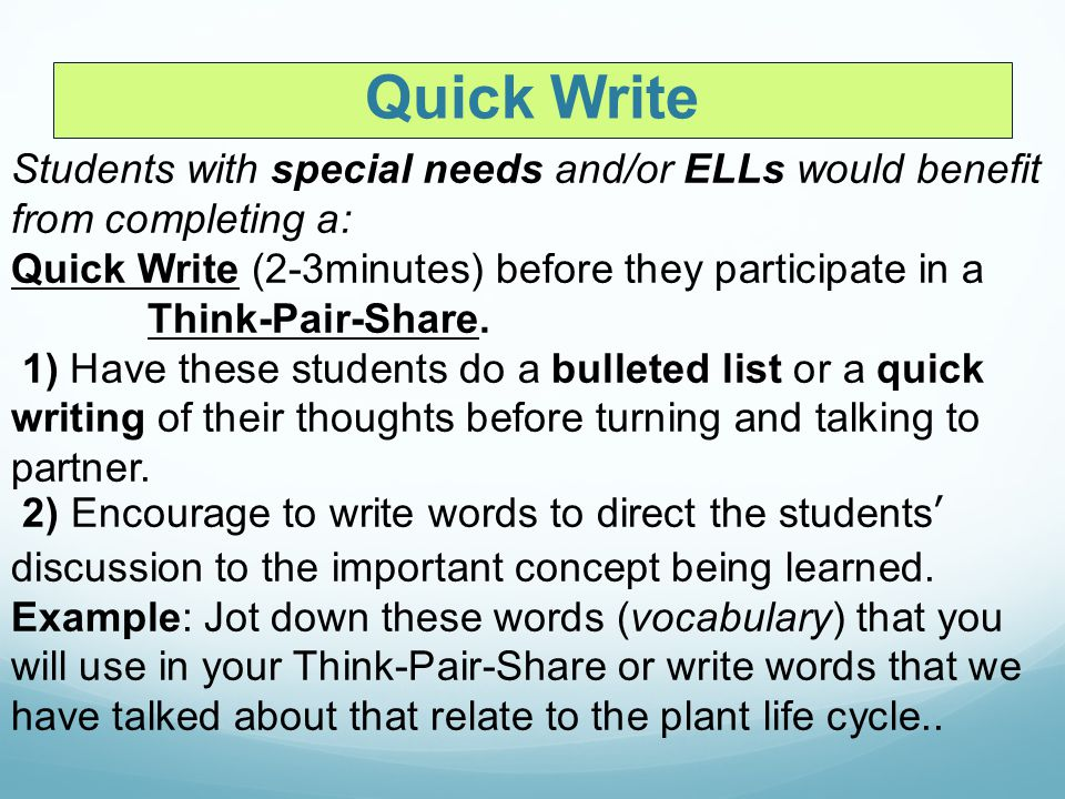 Quick Write Students with special needs and/or ELLs would benefit from completing a: Quick Write (2-3minutes) before they participate in a.