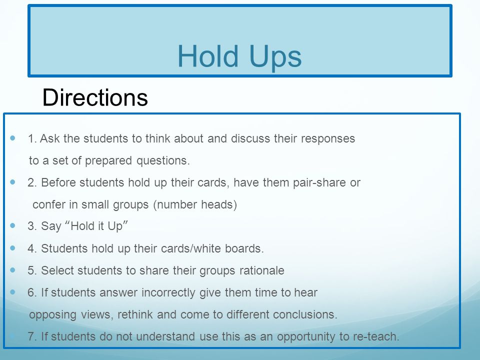 Hold Ups Directions. 1. Ask the students to think about and discuss their responses. to a set of prepared questions.