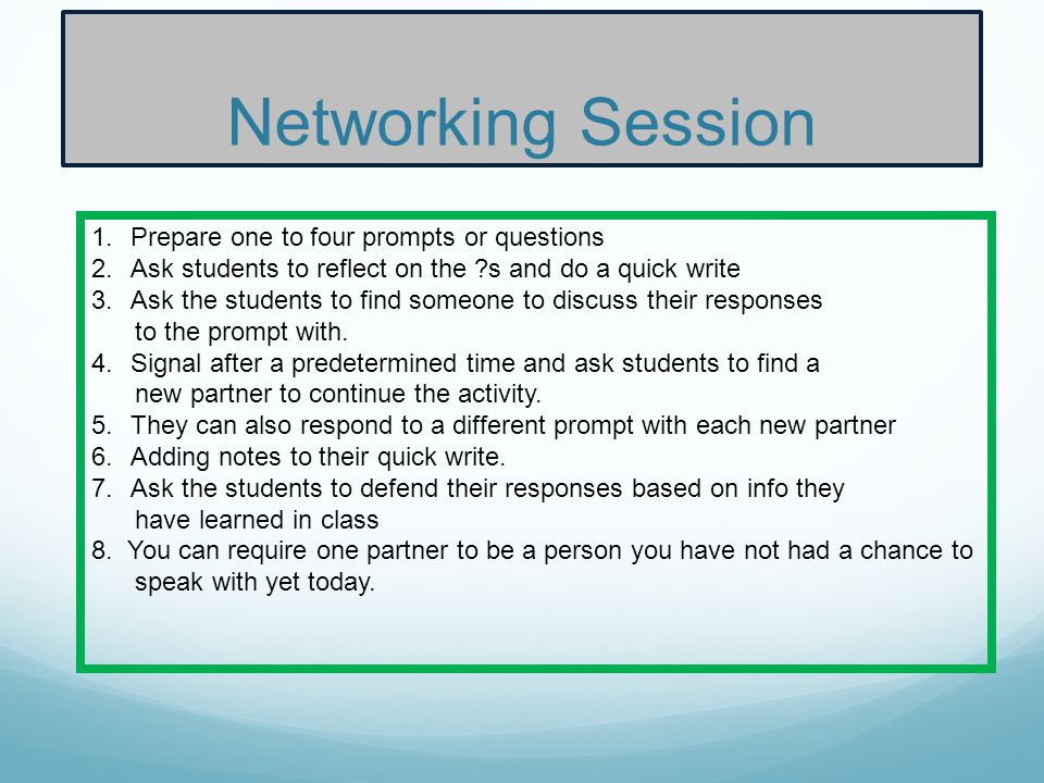 Networking Session Prepare one to four prompts or questions