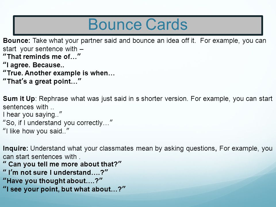 Bounce Cards Bounce: Take what your partner said and bounce an idea off it. For example, you can start your sentence with –