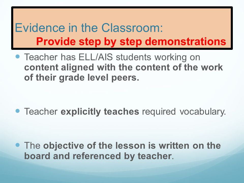 Evidence in the Classroom: Provide step by step demonstrations