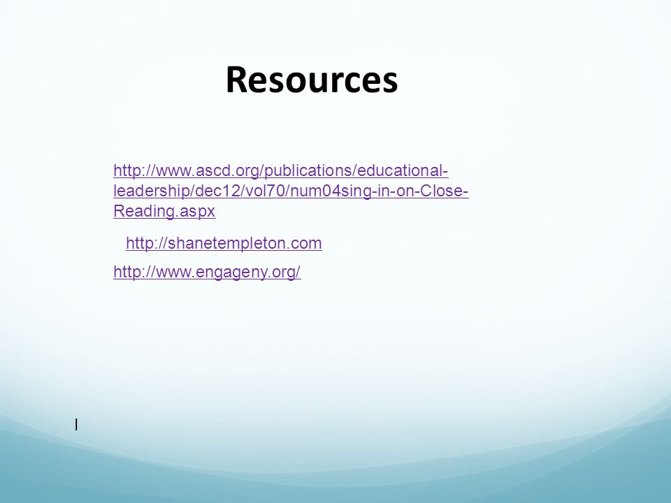 Resources http://www.ascd.org/publications/educational-leadership/dec12/vol70/num04sing-in-on-Close-Reading.aspx.