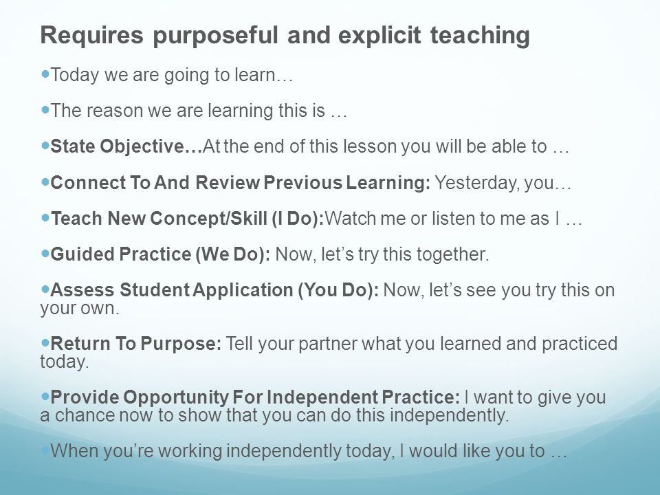 Requires purposeful and explicit teaching