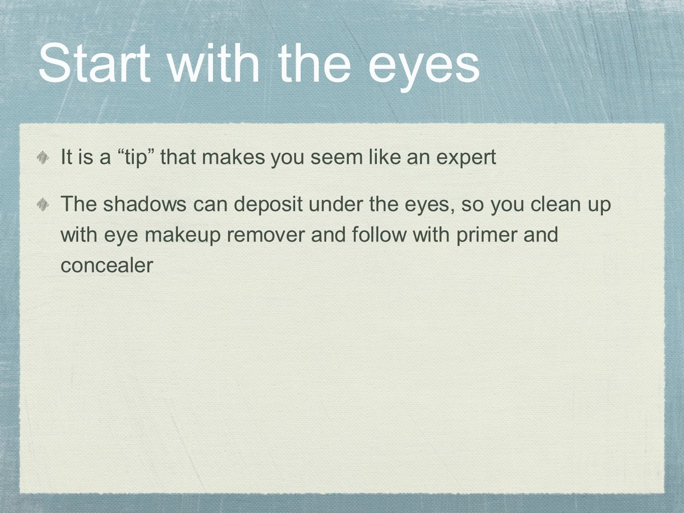 Start with the eyes It is a tip that makes you seem like an expert