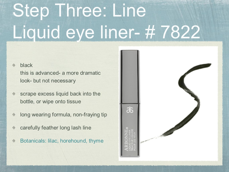 Step Three: Line Liquid eye liner- # 7822