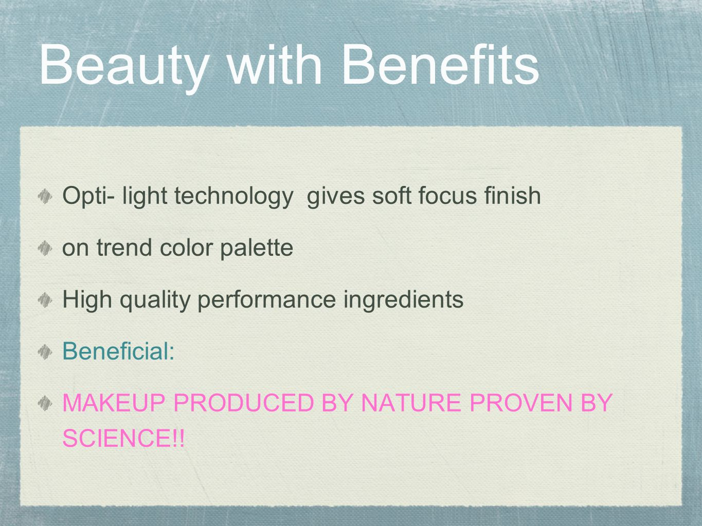 Beauty with Benefits Opti- light technology gives soft focus finish