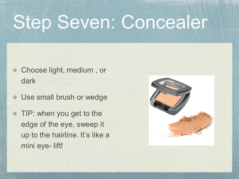 Step Seven: Concealer Choose light, medium , or dark