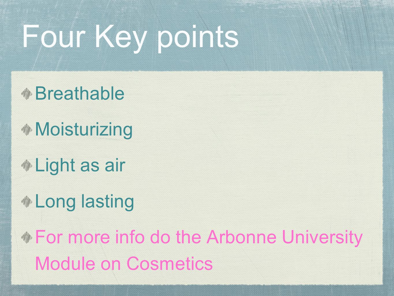 Four Key points Breathable Moisturizing Light as air Long lasting