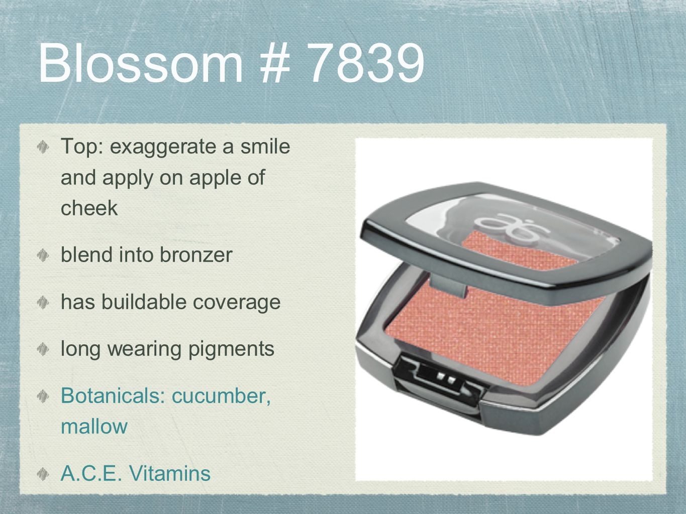 Blossom # 7839 Top: exaggerate a smile and apply on apple of cheek