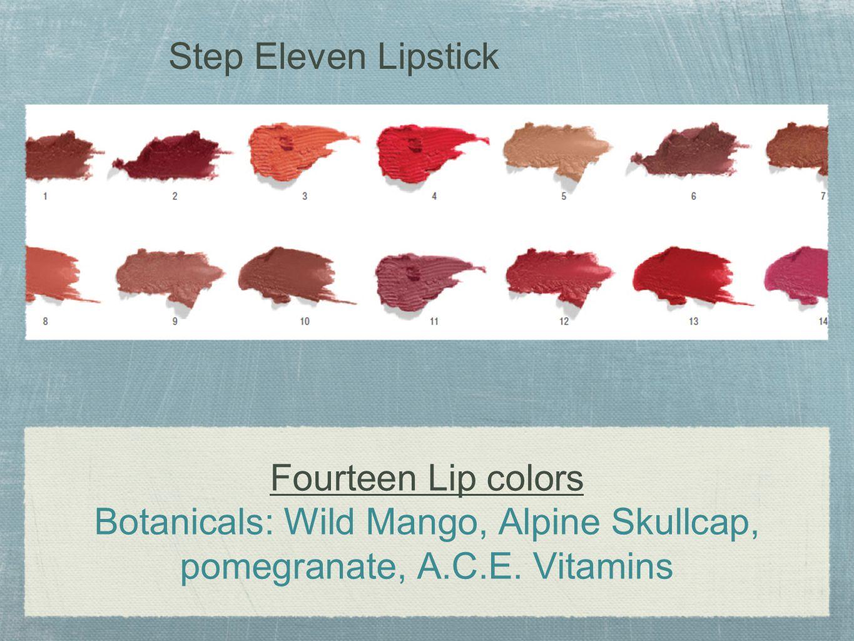 Step Eleven Lipstick Fourteen Lip colors Botanicals: Wild Mango, Alpine Skullcap, pomegranate, A.C.E.