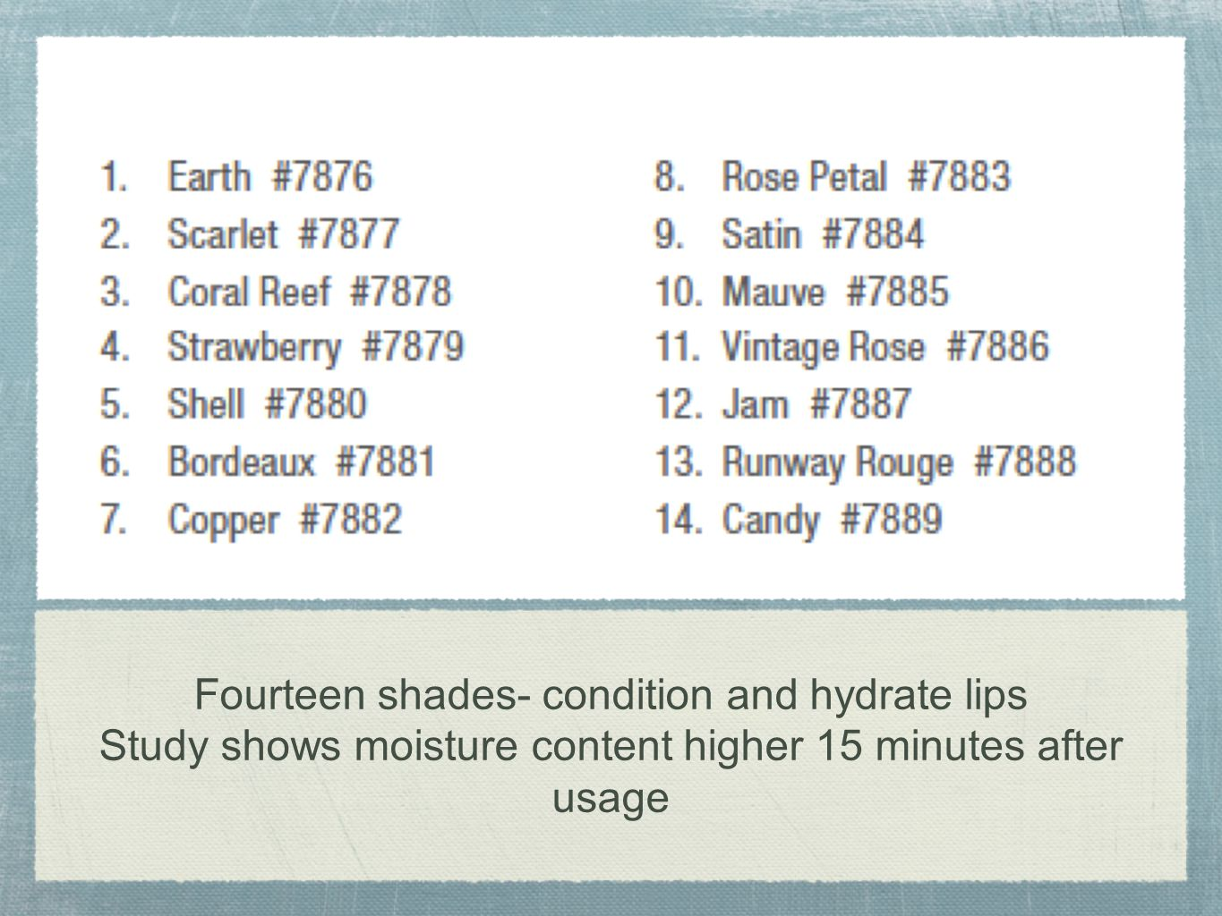 Fourteen shades- condition and hydrate lips Study shows moisture content higher 15 minutes after usage