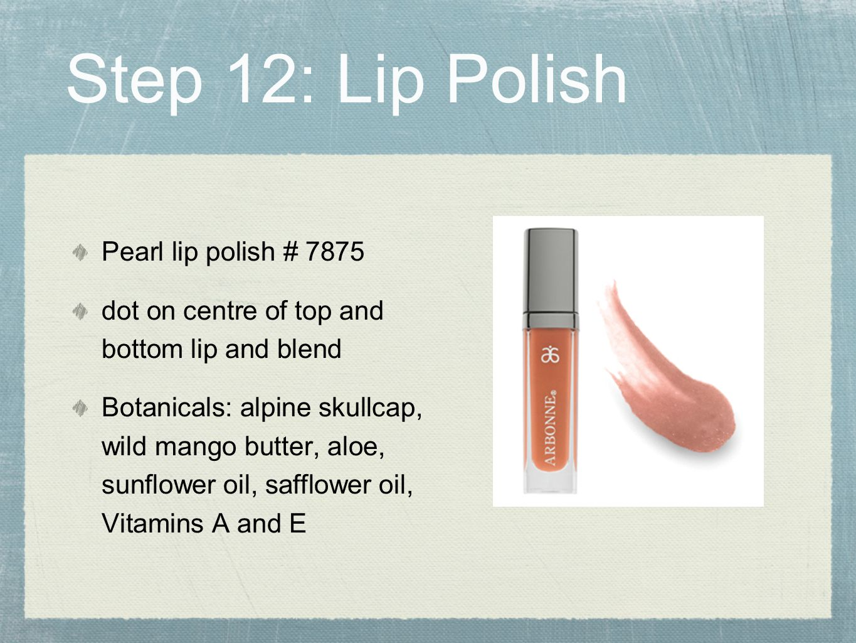 Step 12: Lip Polish Pearl lip polish # 7875