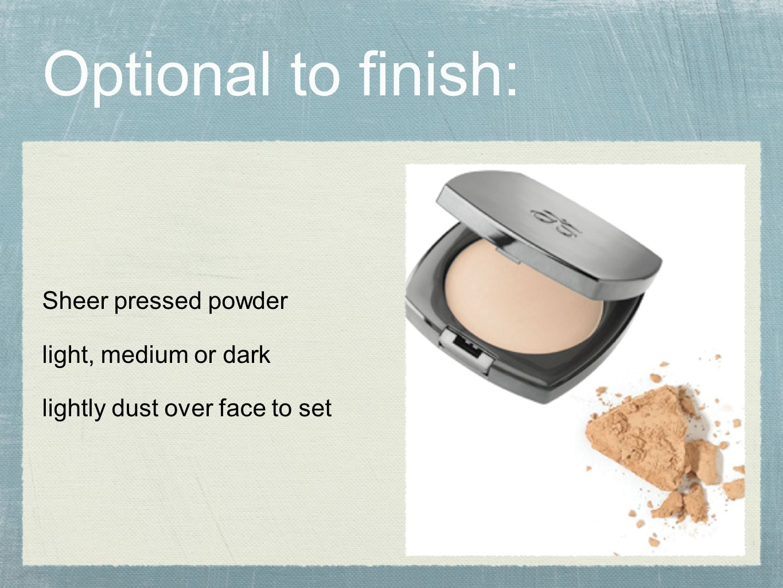 Optional to finish: Sheer pressed powder light, medium or dark