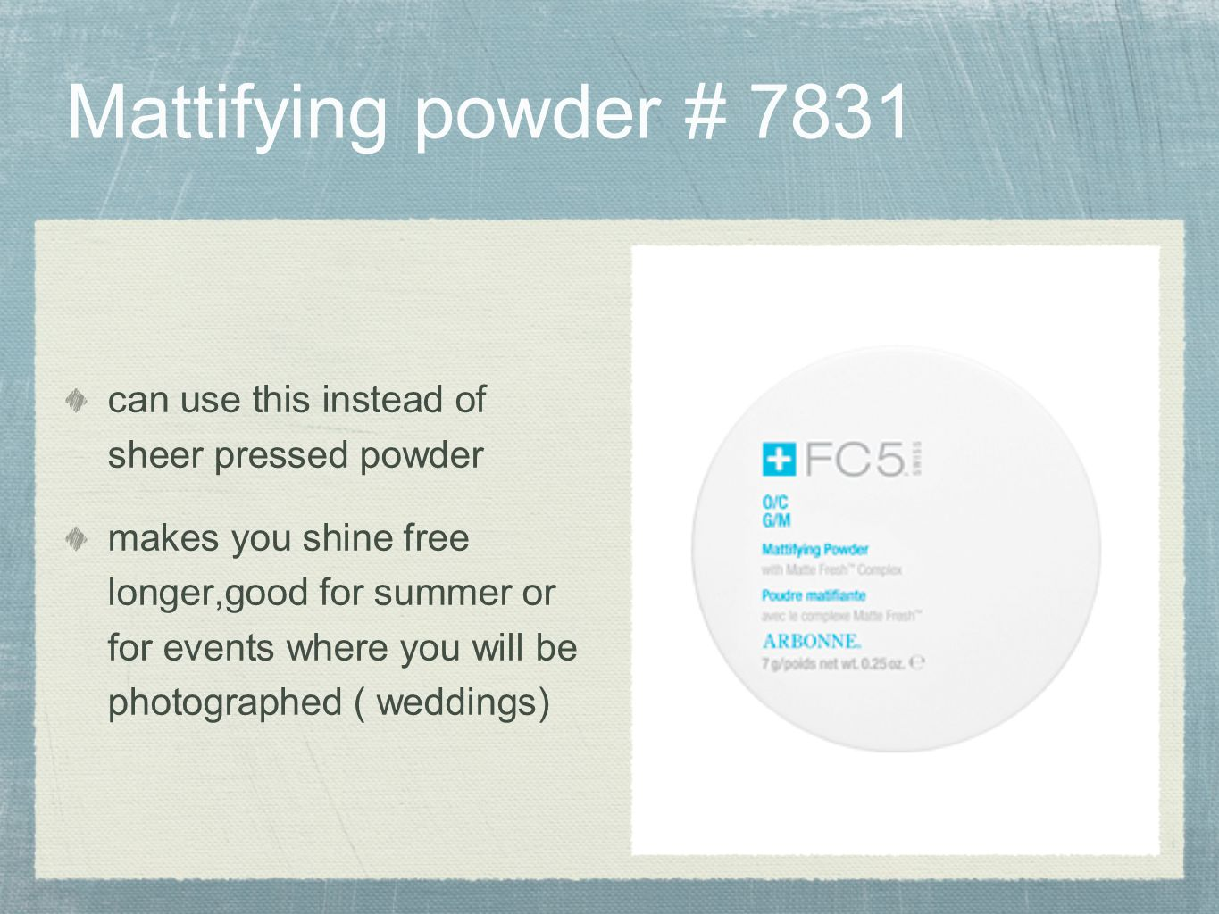 Mattifying powder # 7831 can use this instead of sheer pressed powder