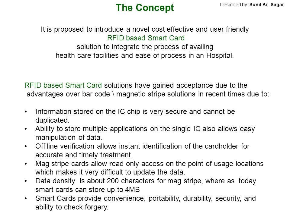 The Concept It is proposed to introduce a novel cost effective and user friendly. RFID based Smart Card.
