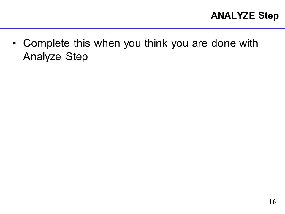 Complete this when you think you are done with Analyze Step