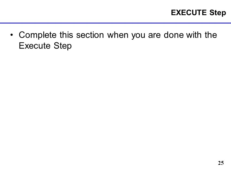 Complete this section when you are done with the Execute Step