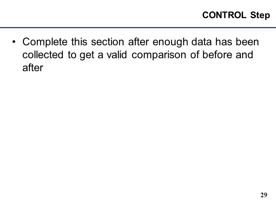 CONTROL Step Complete this section after enough data has been collected to get a valid comparison of before and after.