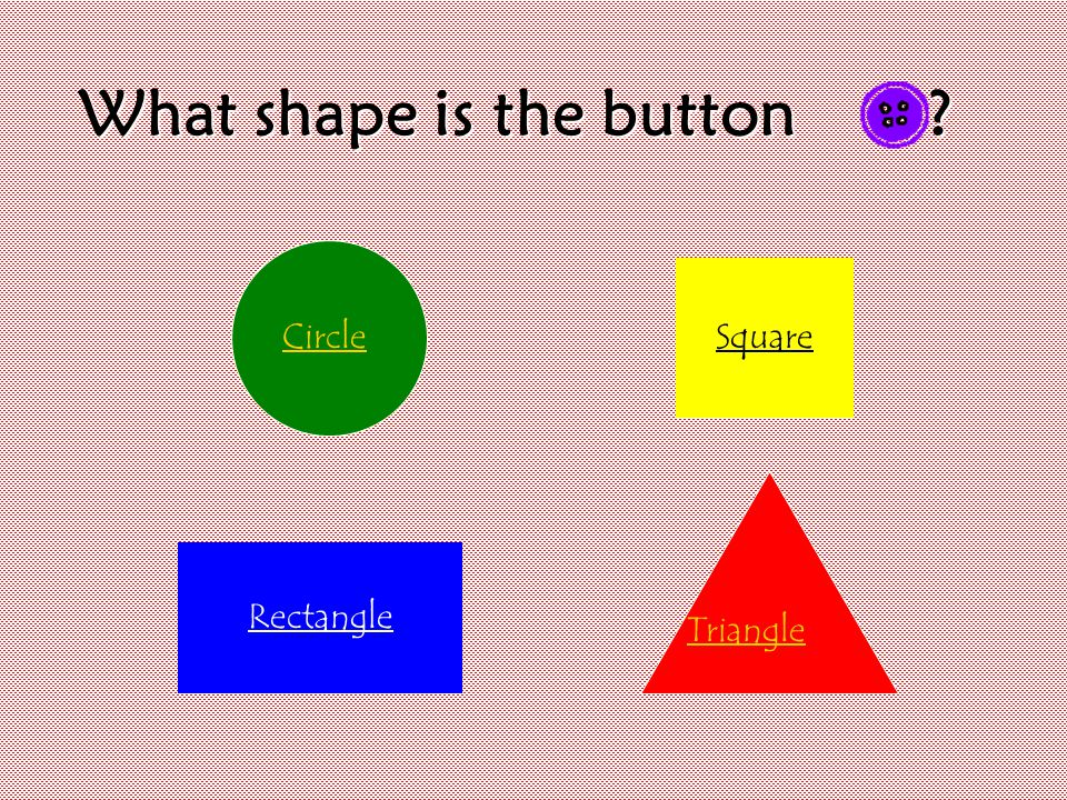 What shape is the button