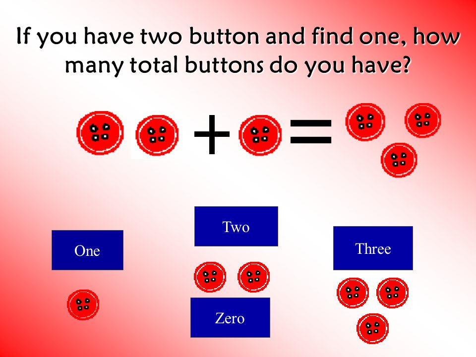 If you have two button and find one, how many total buttons do you have