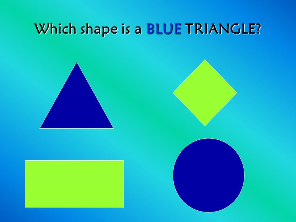 Which shape is a BLUE TRIANGLE