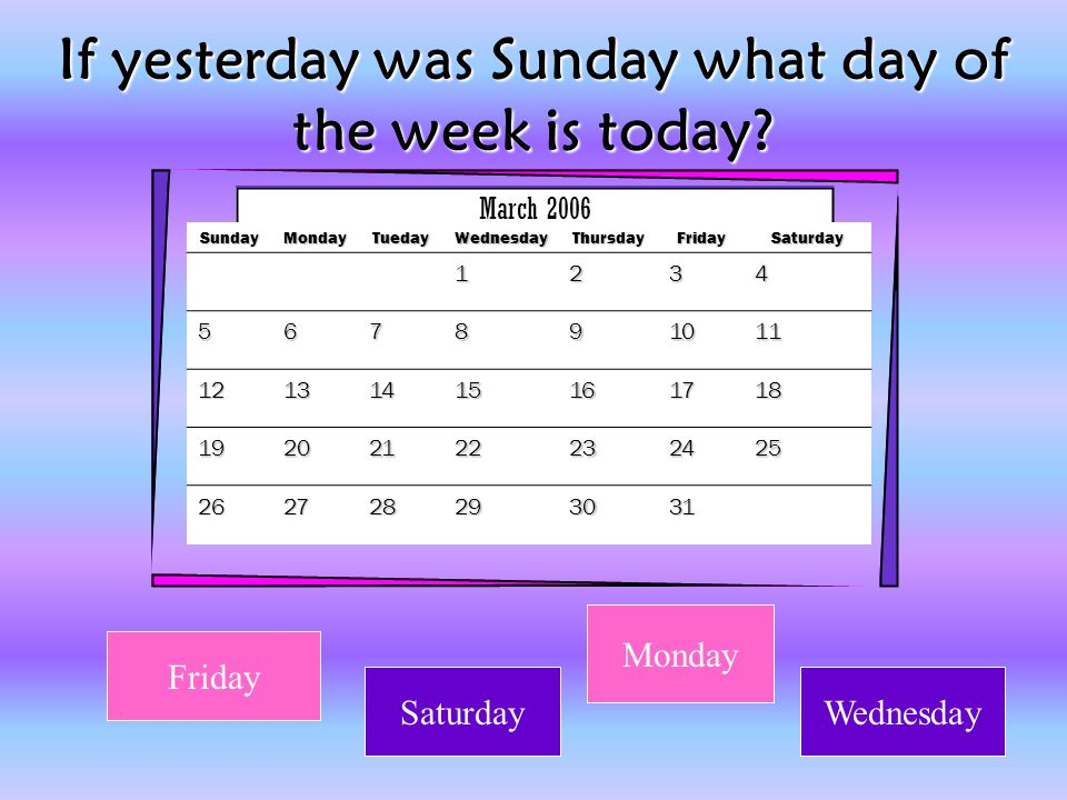 If yesterday was Sunday what day of the week is today
