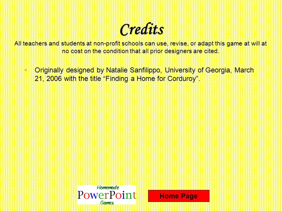 Credits All teachers and students at non-profit schools can use, revise, or adapt this game at will at no cost on the condition that all prior designers are cited.